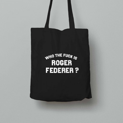 Tote bag Who the fuck is Roger Federer