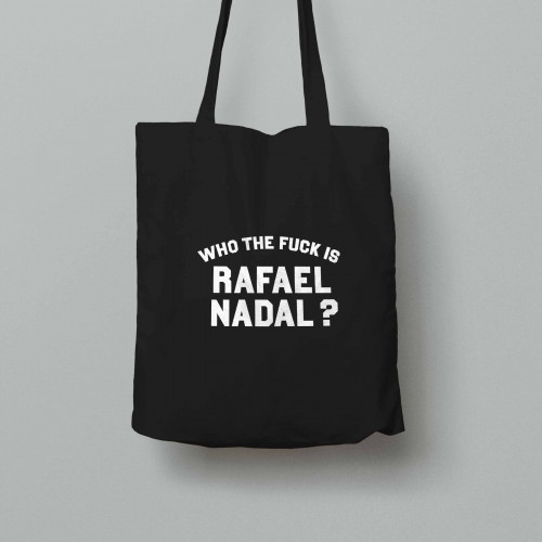 Tote bag Who the fuck is Rafael Nadal