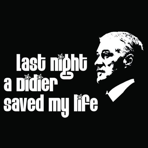 Last Night a Didier saved my Life