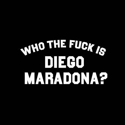 Who the fuck is Diego Maradona