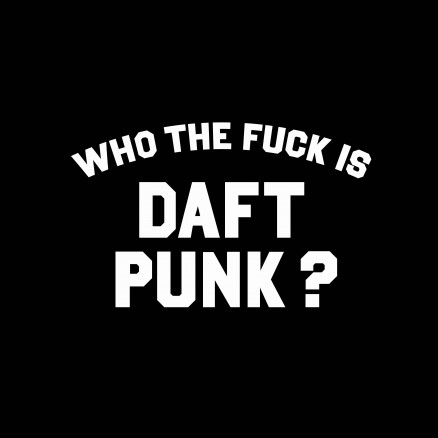 Who the fuck is Daft Punk