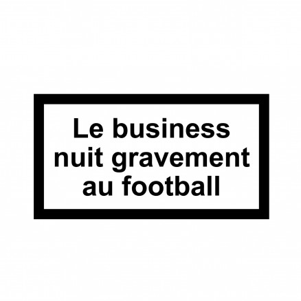 Le business nuit gravement au football